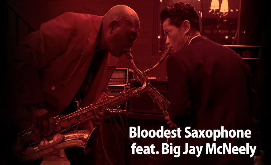 Bloodest Saxophone feat. Big Jay McNeely(Rooftop2017年8月号)